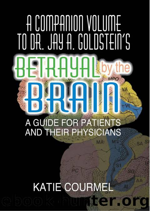 A Companion Volume to Dr. Jay A. Goldstein's Betrayal by the Brain: A Guide for Patients and Their Physicians by Courmel Katie