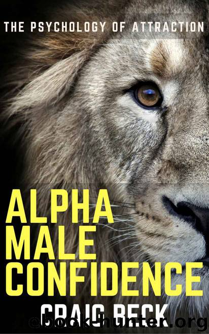 Alpha Male Confidence: The Psychology of Attraction by Beck Craig