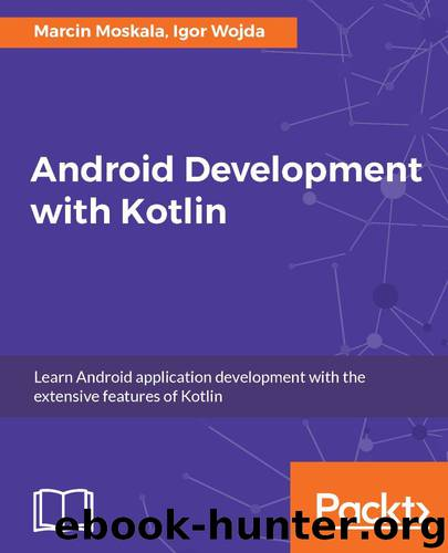 Android Development with Kotlin by Marcin Moskala & Igor Wojda