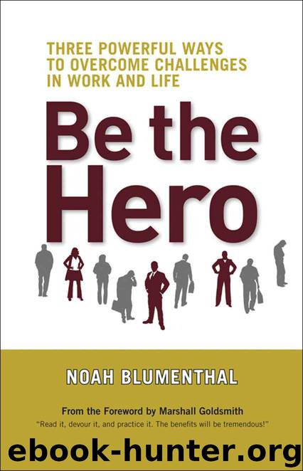 Be the Hero: Three Powerful Ways to Overcome Challenges in Work and Life by Blumenthal Noah