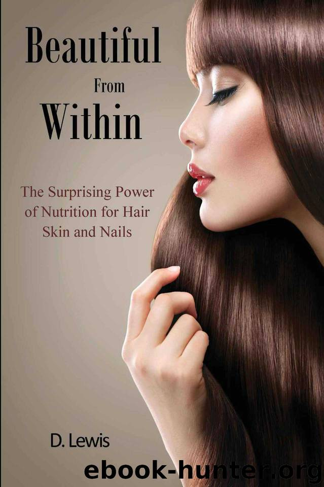 Beautiful From Within: The Surprising Power of Nutrition for Hair, Skin, and Nails by Lewis D