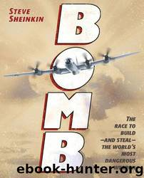 Bomb: The Race to Build--And Steal--The World's Most Dangerous Weapon (Newbery Honor Book) by Steve Sheinkin