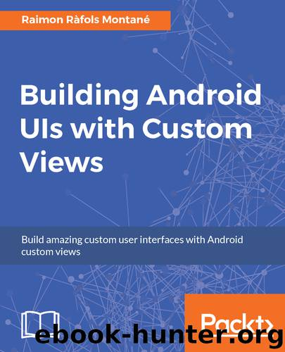 Building Android UIs with Custom Views by Raimon Ràfols Montané