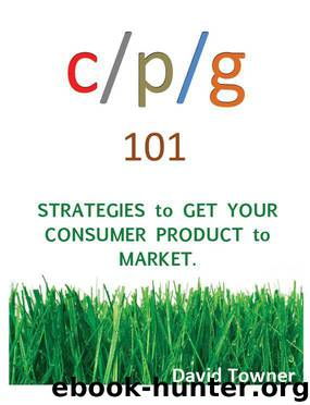 CPG 101: Strategies to Get Your Consumer Products to Market by Towner David