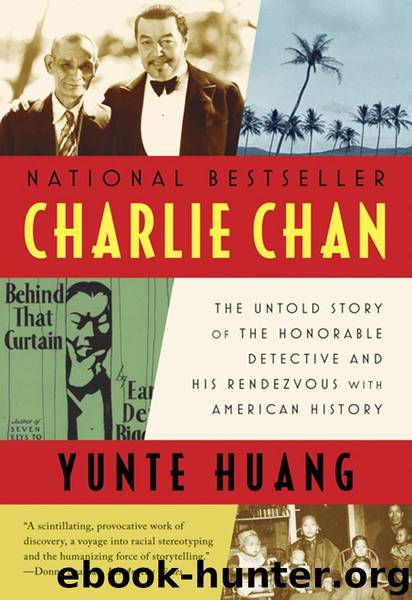 Charlie Chan: The Untold Story of the Honorable Detective and His Rendezvous with American History by Huang Yunte