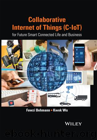 Collaborative Internet of Things (C-IoT): for Future Smart Connected Life and Business (Wiley - IEEE) by Fawzi Behmann & Kwok Wu