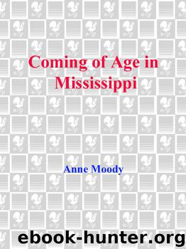 a coming of age anne moody Coming of age in mississippi characters study play anne moody the subject of the autobiography essie mae toosweet davis anne's mother begs anne to get out of the civil rights movement  coming of age in mississippi 8 terms cold equations 35 terms amusing the millions features.