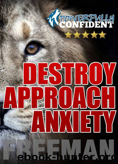 Destroy Approach Anxiety: Being Fearlessly Confident with Women by Freeman PUA