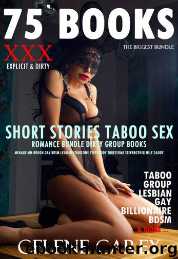 EROTICA:SHORT STORIES TABOO SEX ROMANCE BUNDLE DIRTY GROUP BOOKS (Menage MM Rough Gay BDSM Lesbian Foursome Stepdaddy Threesome Stepbrother Milf Daddy by CELENE CAREY