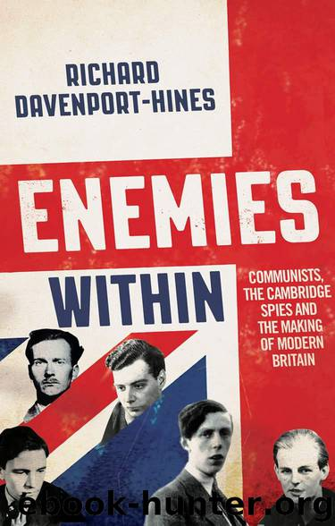 Enemies Within: Communists, the Cambridge Spies and the Making of Modern Britain by Davenport-Hines R. P. T