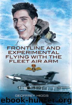 Front-Line and Experimental Flying With the Fleet Air Arm by G.R. (Geoff) Higgs AFC RN