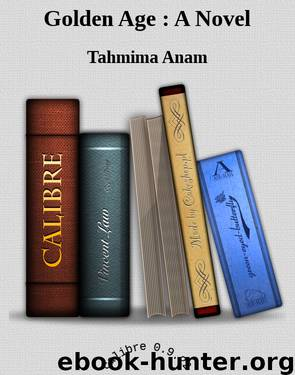 a synopsis of a golden age a novel by tahmima anam