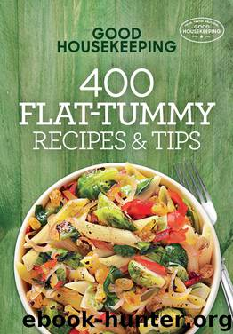 Good Housekeeping 400 Flat-Tummy Recipes & Tips by Good Housekeeping