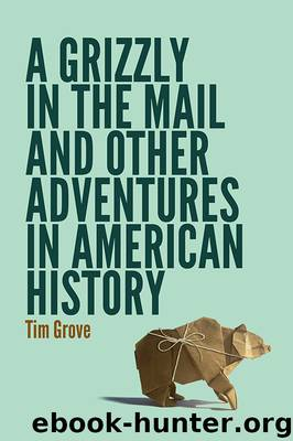 Grizzly in the Mail and Other Adventures in American History by Tim Grove