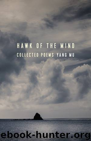 Hawk of the Mind: Collected Poems by Yang Mu