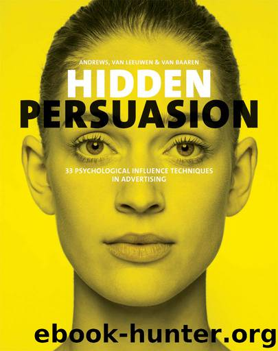 Hidden Persuasion: 33 psychological influence techniques in advertising by Marc Andrews & Matthijs van Leeuwen & Rick van Baaren