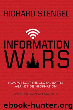 Information Wars : How We Lost the Global Battle Against Disinformation and What We Can Do About It (9780802147998) by Stengel Richard