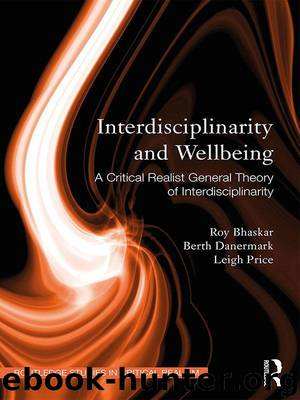 Interdisciplinarity and Wellbeing: A Critical Realist General Theory of Interdisciplinarity (Routledge Studies in Critical Realism (Routledge Critical Realism)) by Bhaskar Roy & Danermark Berth & Price Leigh