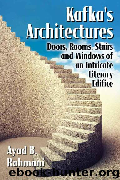 Kafka's Architectures: Doors, Rooms, Stairs and Windows of an Intricate Literary Edifice by Rahmani Ayad B
