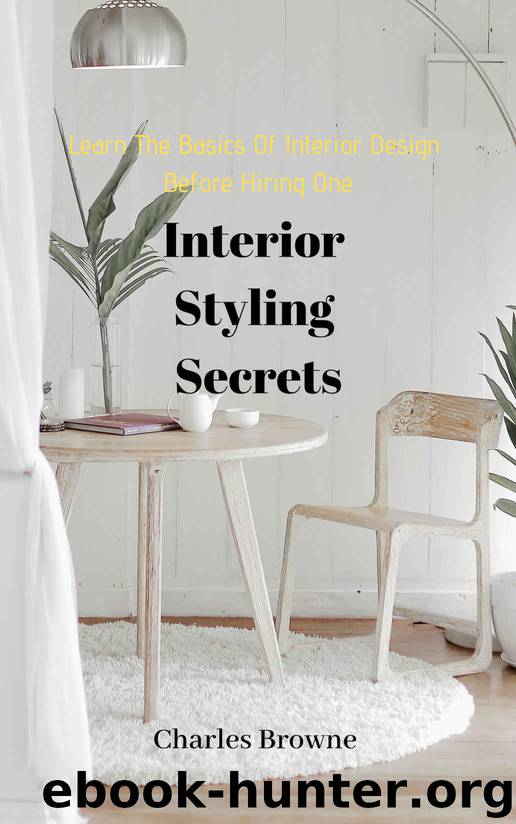 Learn The Basics of Interior Design Before Hiring One: Interior Styling Secrets by Charles Browne