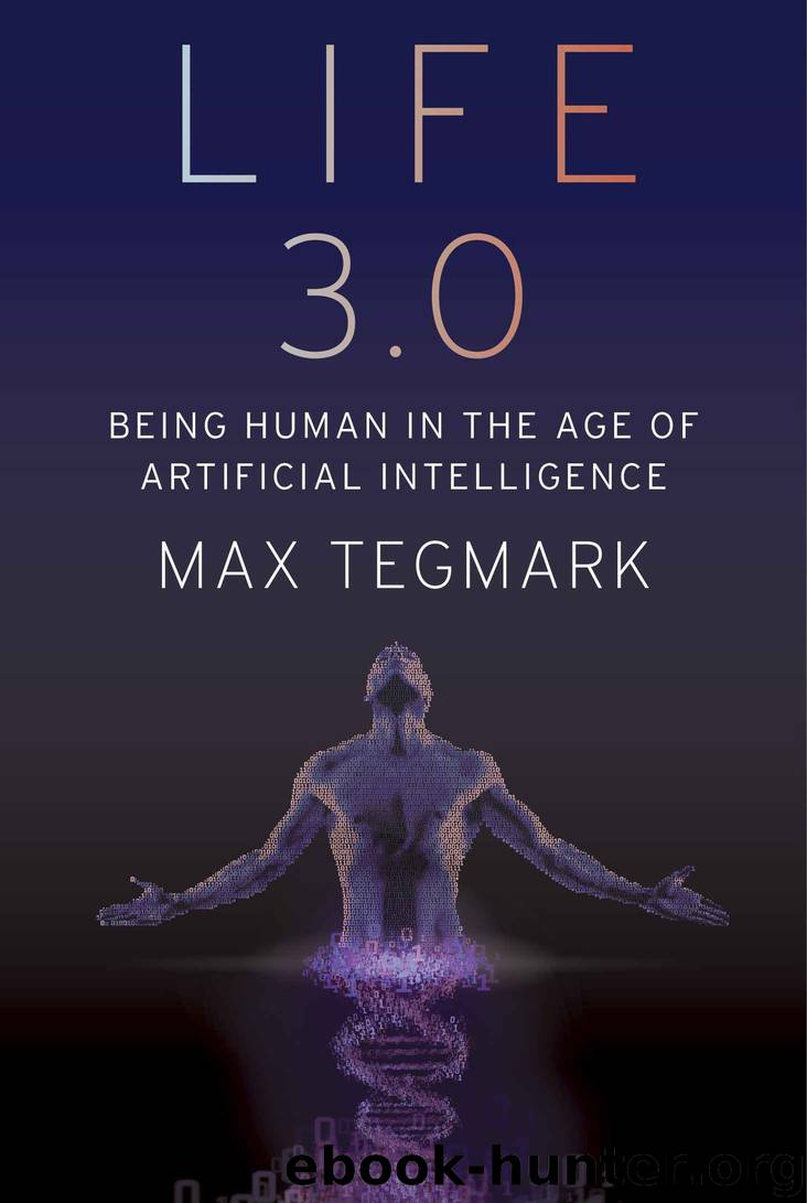 Life 3.0: Being Human in the Age of Artificial Intelligence by Tegmark Max
