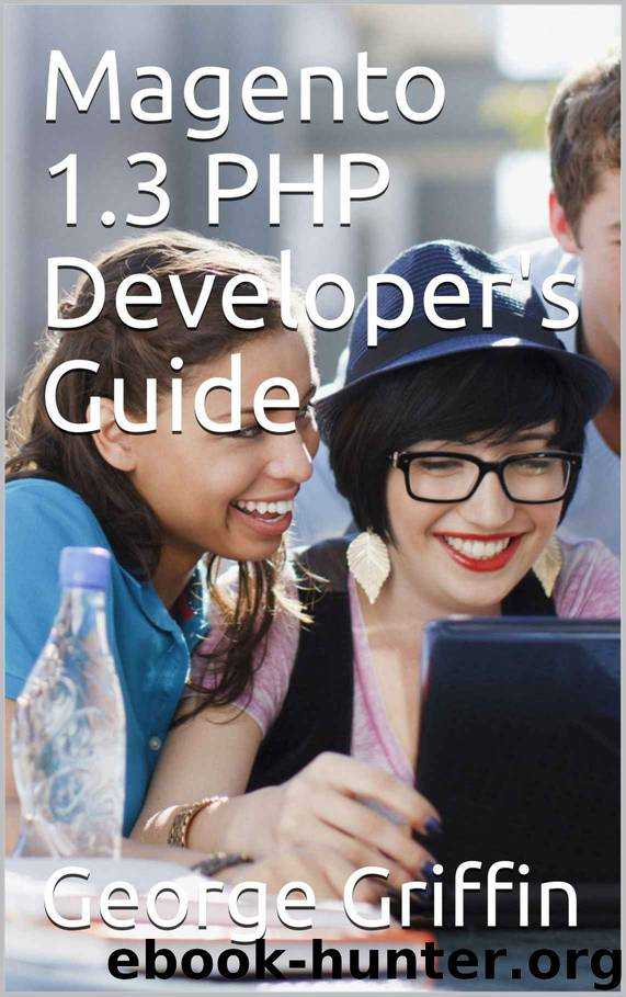 Magento 1.3 PHP Developer's Guide by George Griffin