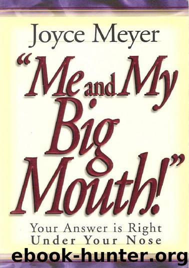 Me and My Big Mouth!: Your Answer Is Right Under Your Nose by Joyce Meyer