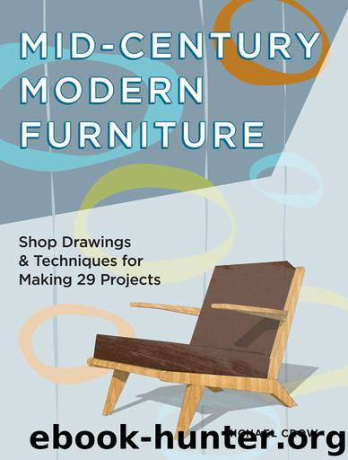 Mid-Century Modern Furniture: Shop Drawings & Techniques for Making 29 Projects by Michael Crow