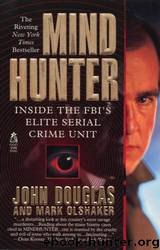 Mindhunter: Inside the FBI's Elite Serial Crime Unit by John E. Douglas & Mark Olshaker