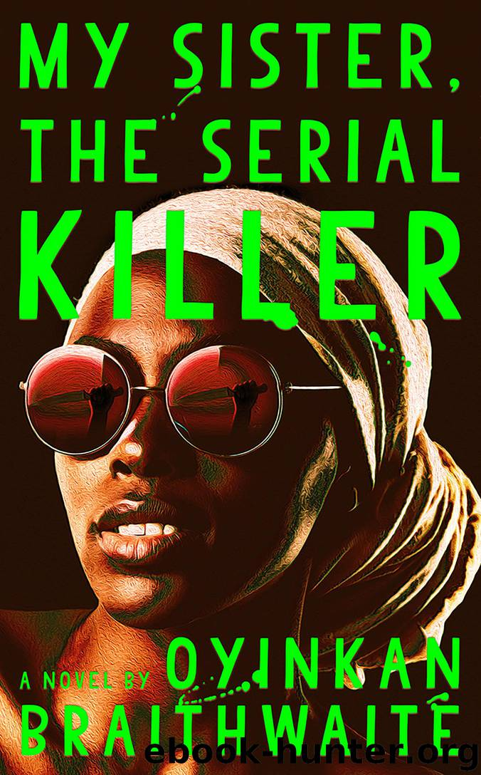 My Sister, the Serial Killer: A Novel by Oyinkan Braithwaite