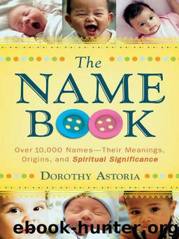 Name Book, The: Over 10,000 Names--Their Meanings, Origins, and Spiritual Significance by Astoria Dorothy