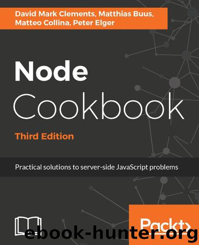 Node Cookbook - Third Edition by David Mark Clements & Matthias Buus & Matteo Collina & Peter Elger