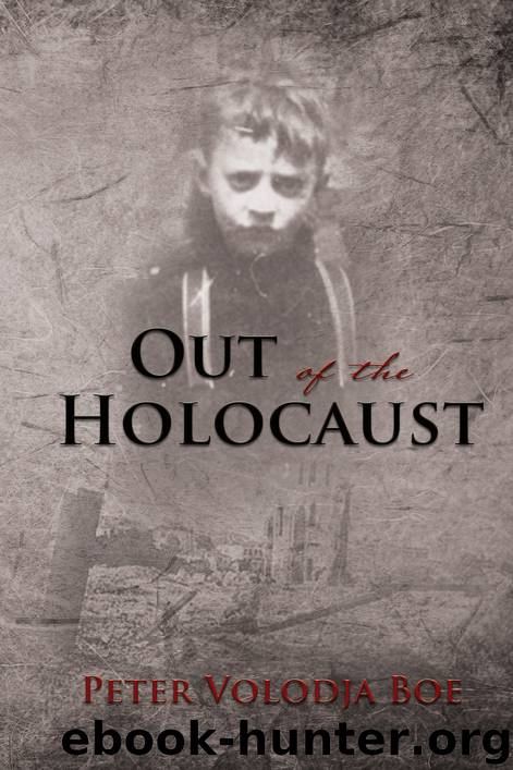 Out of the Holocaust by Peter Volodja Boe
