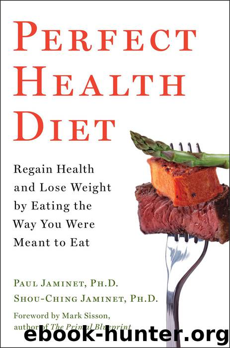 Perfect Health Diet: Regain Health and Lose Weight by Eating the Way You Were Meant to Eat by Ph.d. Paul Jaminet Ph.d. & Shou-Ching Jaminet Ph.d. & Mark Sisson