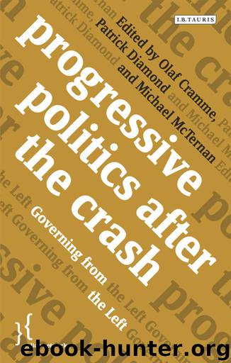 Progressive Politics after the Crash: Governing from the Left (Policy Network) by Olaf Cramme Patrick Diamond & Michael McTernan