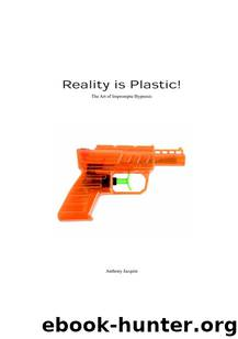 Reality is Plastic: The Art of Impromptu Hypnosis by Anthony Jacquin