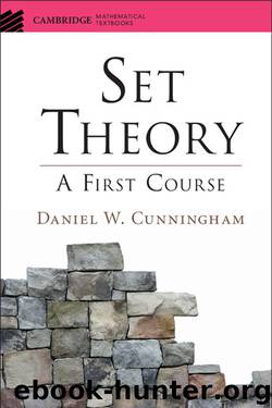 Set Theory: A First Course by Daniel W. Cunningham