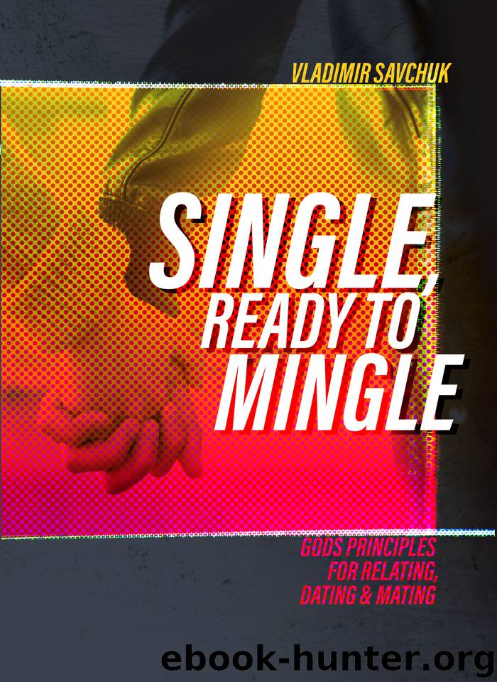 Single and Ready to Mingle: Gods principles for relating, dating & mating by Savchuk Vladimir