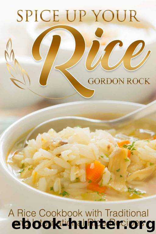 Spice Up Your Rice: A Rice Cookbook with Traditional and International Rice Recipes by Gordon Rock