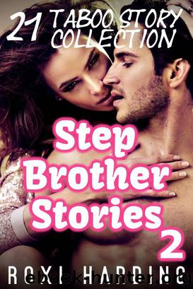 Stepbrother Stories 2 - 21 Taboo Story Collection (Brother Sister Stepbrother Stepsister Taboo Pseudo Incest Family Virgin Creampie Pregnant Forced Pregnancy Breeding) by Roxi Harding