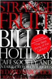 Strange Fruit: Billie Holiday, Cafe Society, and an Early Cry for Civil Rights by David Margolick