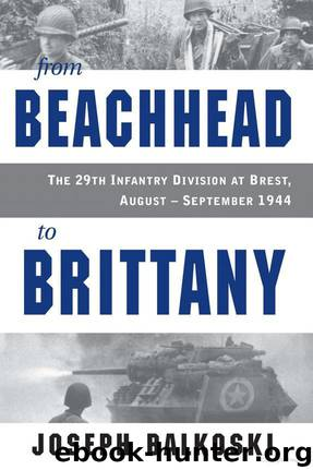 The 29th Infantry Division [02] From Beachhead to Brittany: The 29th Infantry Division at Brest, August-September 1944 by Joseph Balkoski