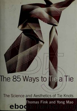 The 85 ways to tie a tie : the science and aesthetics of tie knots by Fink Thomas 1972-;Mao Yong & Mao Yong