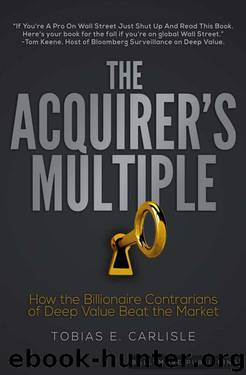 The Acquirer's Multiple: How the Billionaire Contrarians of Deep Value Beat the Market by Tobias Carlisle