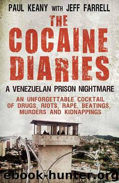The Cocaine Diaries: A Venezuelan Prison Nightmare by Paul Keany