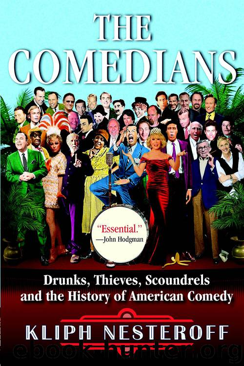 The Comedians: Drunks, Thieves, Scoundrels, and the History of American Comedy by Nesteroff Kliph