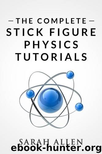 The Complete Stick Figure Physics Tutorials by Allen Sarah