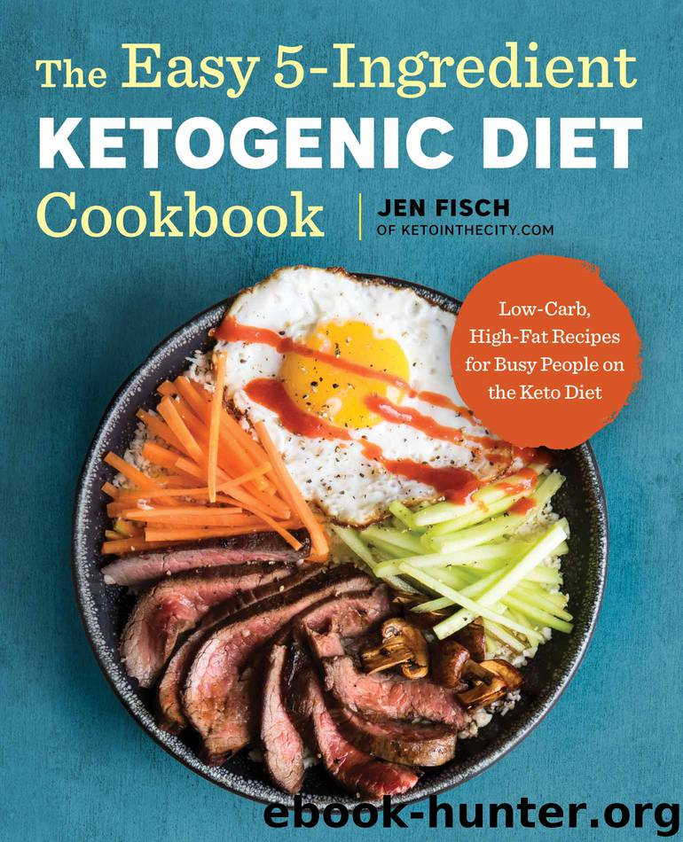 The Easy 5-Ingredient Ketogenic Diet Cookbook by Jen Fisch