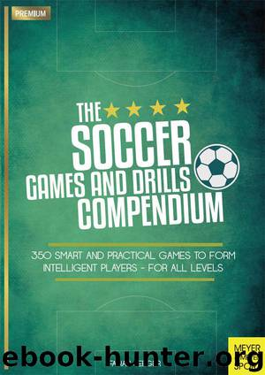 The Soccer Games and Drills Compendium: 350 Smart and Practical Games to Form Intelligent Players - For All Levels by Seeger Fabian