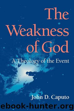 The Weakness of God: A Theology of the Event (Indiana Series in the Philosophy of Religion) by Caputo John D